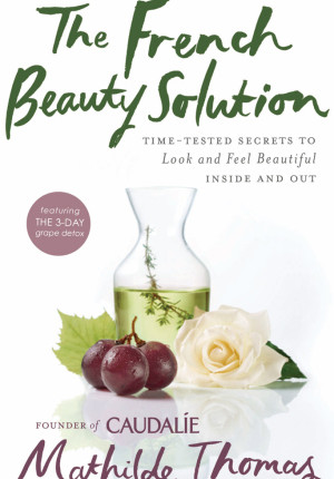 the French Beauty solution a new book by Mathilde Thomas of Caudalie